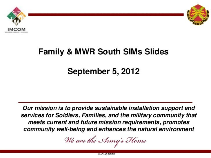 Family & MWR South SIMs Slides                 September 5, 2012 Our mission is to provide sustainable installation suppor...