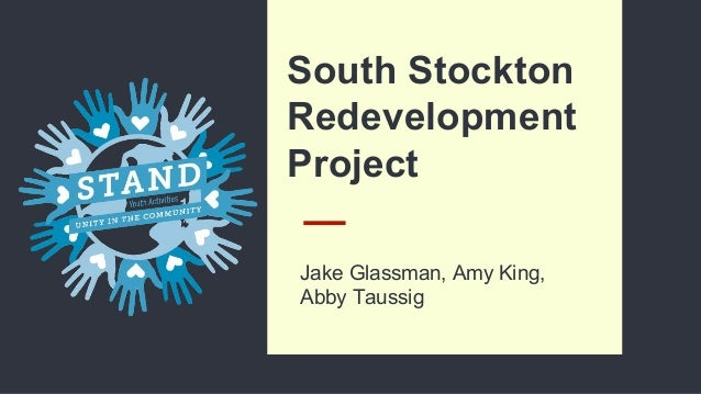 South Stockton Redevelopment Project Jake Glassman, Amy King, Abby Taussig
