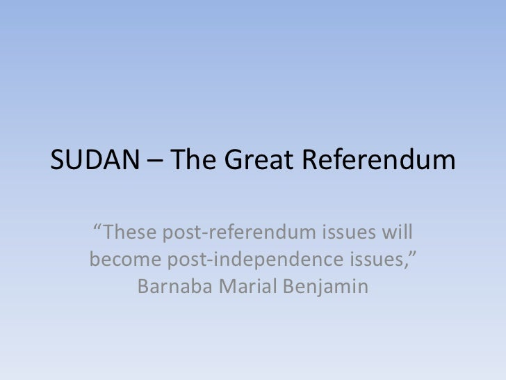 "SUDAN – The Great Referendum<br />""These post-referendum issues will become post-independence issues,"" BarnabaMarialBenjam..."