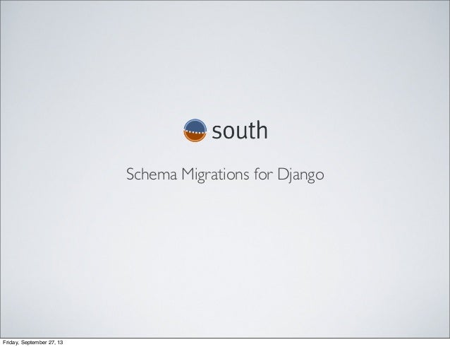 Schema Migrations for Django Friday, September 27, 13