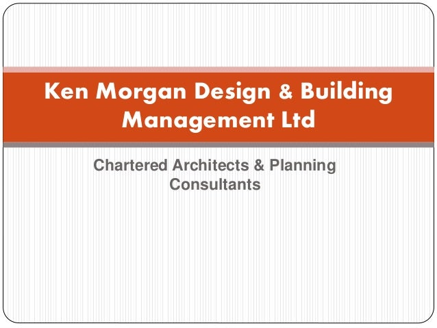 Chartered Architects & Planning Consultants Ken Morgan Design & Building Management Ltd