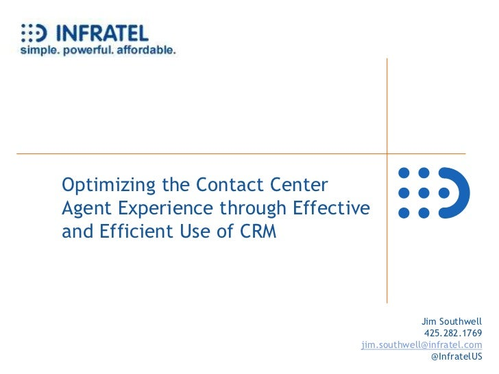 Optimizing the Contact Center Agent Experience through Effective and Efficient Use of CRM<br />Jim Southwell<br />425.282....