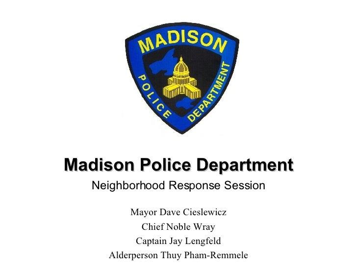 Madison Police Department Neighborhood Response Session Mayor Dave Cieslewicz Chief Noble Wray Captain Jay Lengfeld Alderp...