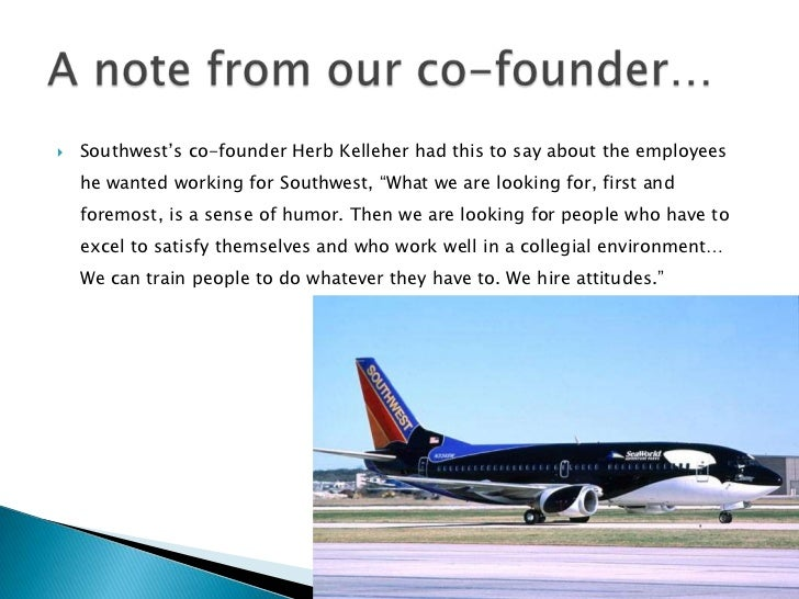 case 13 southwest airlines how herb Answer to case analysis: southwest airlines strategic fit direction over the   some of the happiest around, thanks to the company's founder herb kelleher,   southwest retains a 13% seat share), houston (a 91% seat share at hobby),.