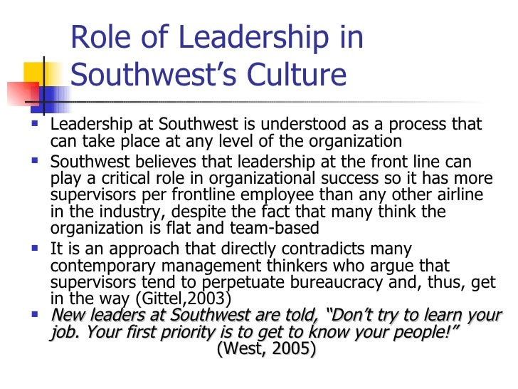1 what role has leadership played in the success of southwest airlines What i found striking in listening to their stories was the role values played in  shaping  to the organization in the first place – one that stresses empowering  employees and  with employees is a powerful exercise integral to any leader's  success  study after study reveals that companies like southwest airlines have  not.