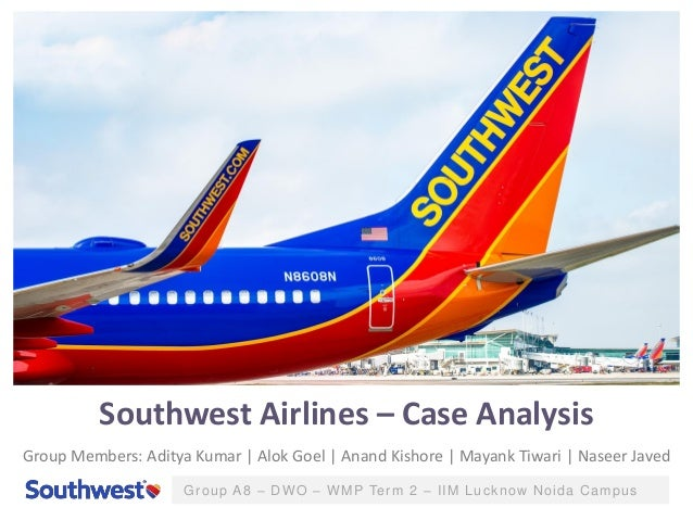Group A8 – DWO – WMP Term 2 – IIM Lucknow Noida Campus Southwest Airlines – Case Analysis Group Members: Aditya Kumar | Al...
