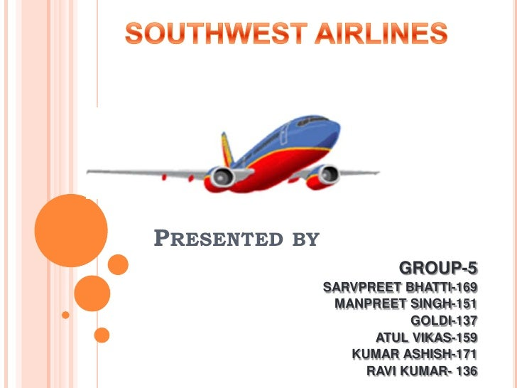 SOUTHWEST AIRLINES<br />Presented by<br />GROUP-5<br />SARVPREET BHATTI-169<br />MANPREET SINGH-151<br />GOLDI-137<br /...