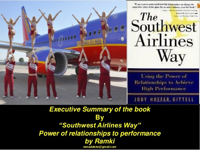 "Executive Summary of the book By ""Southwest Airlines Way"" Power of relationships to performance by Ramki ramaddster@gmail...."