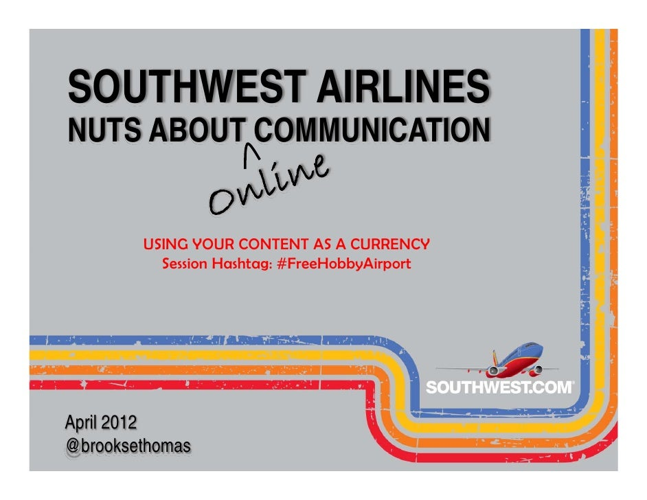 SOUTHWEST AIRLINESNUTS ABOUT COMMUNICATION        USING YOUR CONTENT AS A CURRENCY          Session Hashtag: #FreeHobbyAir...