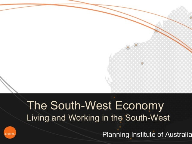 The South-West EconomyLiving and Working in the South-West                  Planning Institute of Australia