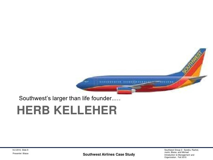herb kelleher at southwest airlines Business herb kelleher has more fun than you do joking, smoking and breaking all the rules, he built a business everybody loves-and the southwest effect changed the airline industry forever.