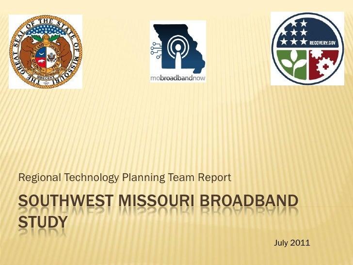 Regional Technology Planning Team ReportSOUTHWEST MISSOURI BROADBANDSTUDY                                           July 2...