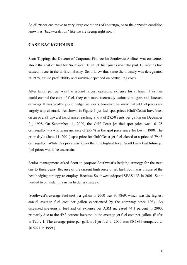 """hedging case study of southwest airlines According to a recent hbs case study, southwest airlines is the """"most heavily unionized"""" us airline (about 81% of its employees belong to an union) and its salary rates are considered to be at or above average compared to the us airline industry."""