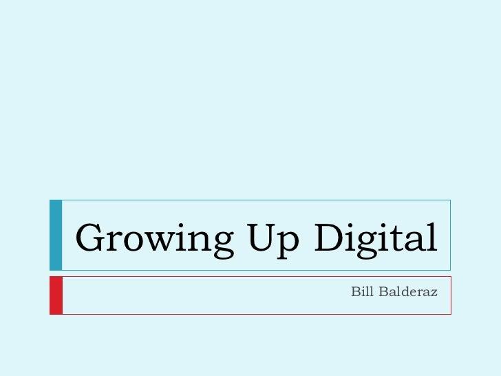 Growing Up Digital Bill Balderaz