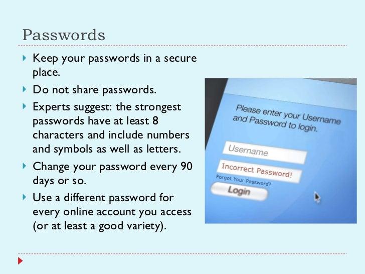 Passwords <ul><li>Keep your passwords in a secure place. </li></ul><ul><li>Do not share passwords. </li></ul><ul><li>Exper...