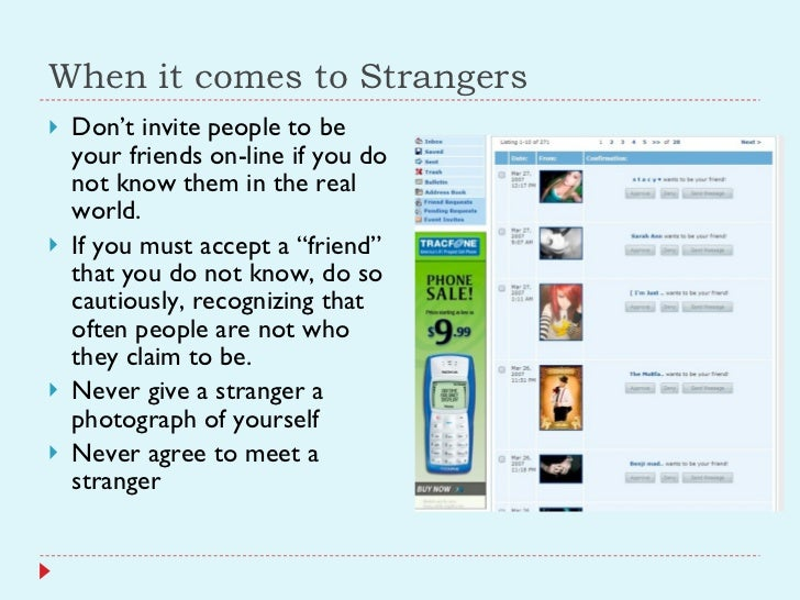 When it comes to Strangers <ul><li>Don't invite people to be your friends on-line if you do not know them in the real worl...