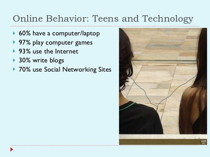 Online Behavior: Teens and Technology <ul><li>60% have a computer/laptop </li></ul><ul><li>97% play computer games </li></...