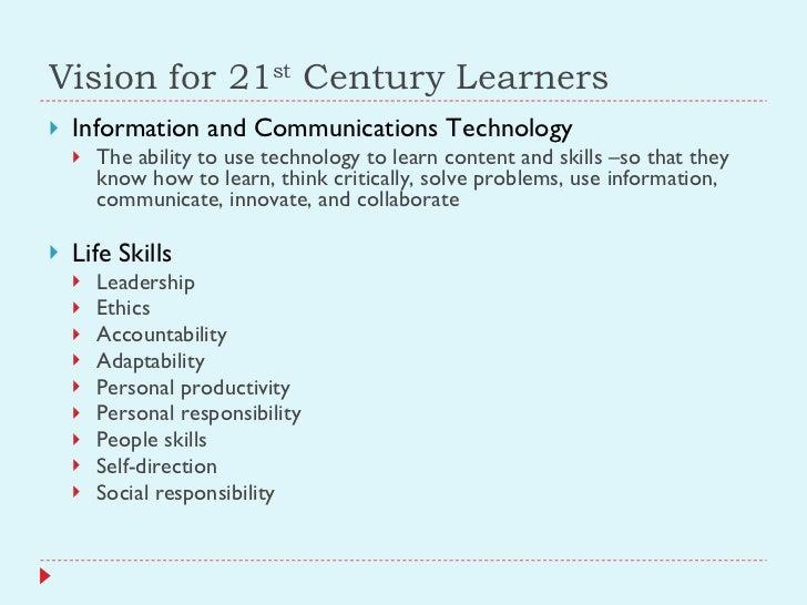 Vision for 21 st  Century Learners <ul><li>Information and Communications Technology </li></ul><ul><ul><li>The ability to ...