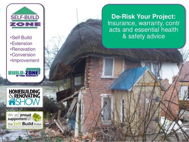 •Self Build •Extension •Renovation •Conversion •Improvement  De-Risk Your Project: Insurance, warranty, contr acts and ess...