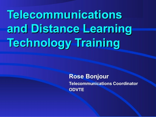 TelecommunicationsTelecommunications and Distance Learningand Distance Learning Technology TrainingTechnology Training Ros...