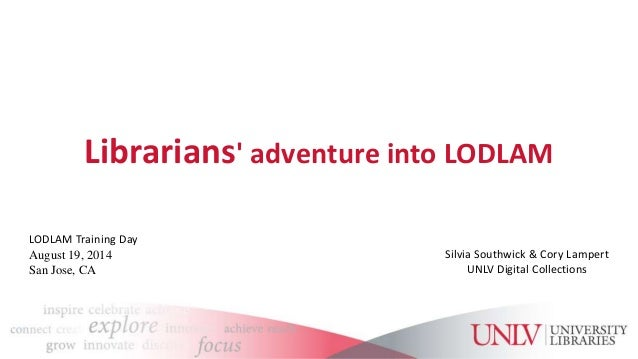 Librarians' adventure into LODLAM  Silvia Southwick & Cory Lampert  UNLV Digital Collections  LODLAM Training Day  August ...