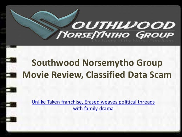 Southwood Norsemytho GroupMovie Review, Classified Data ScamUnlike Taken franchise, Erased weaves political threadswith fa...
