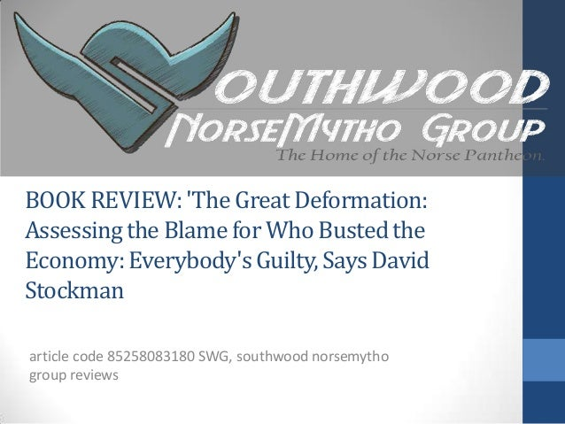 BOOKREVIEW:The Great Deformation:Assessingthe Blame for Who BustedtheEconomy:EverybodysGuilty, Says DavidStockmanarticle c...