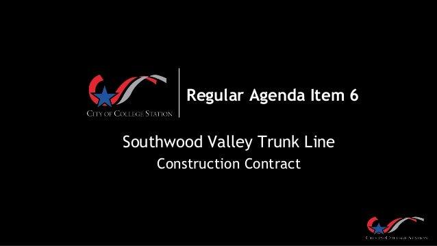 Regular Agenda Item 6 Southwood Valley Trunk Line Construction Contract