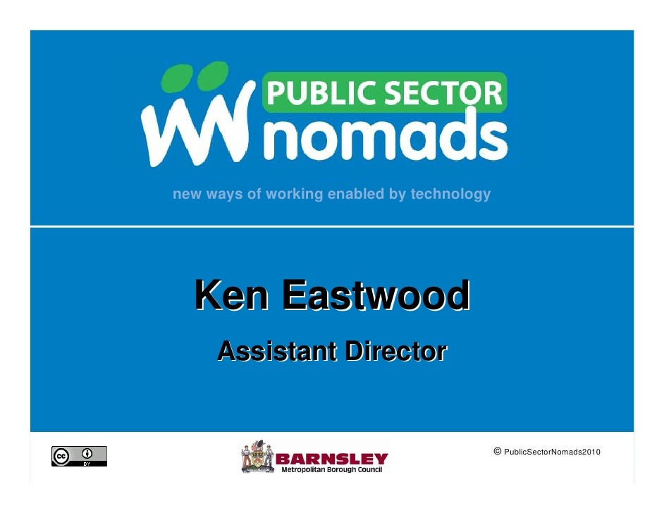 new ways of working enabled by technology       Ken Eastwood      Assistant Director                                      ...