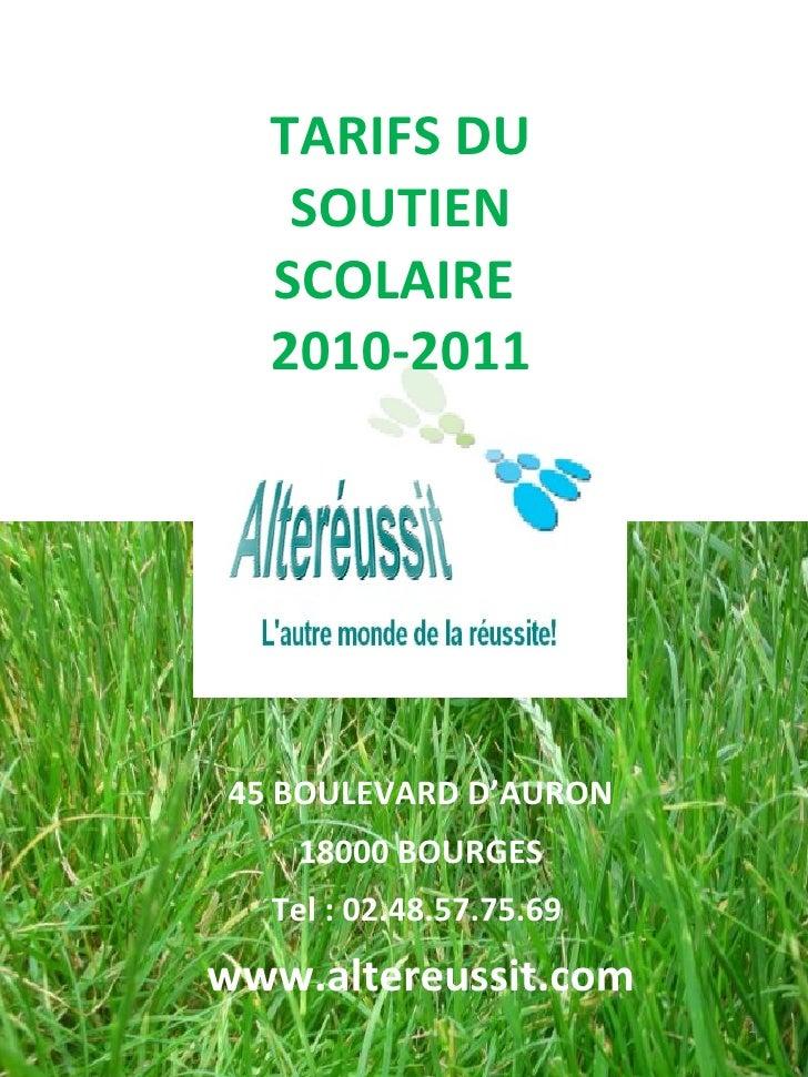 TARIFS DU SOUTIEN SCOLAIRE  2010-2011 Siège Social:  45 BOULEVARD D'AURON 18000 BOURGES Tel : 02.48.57.75.69  www.altereus...