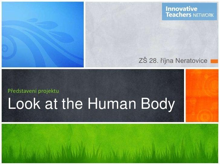 ZŠ 28. října Neratovice<br />Představení projektuLook at the Human Body<br />