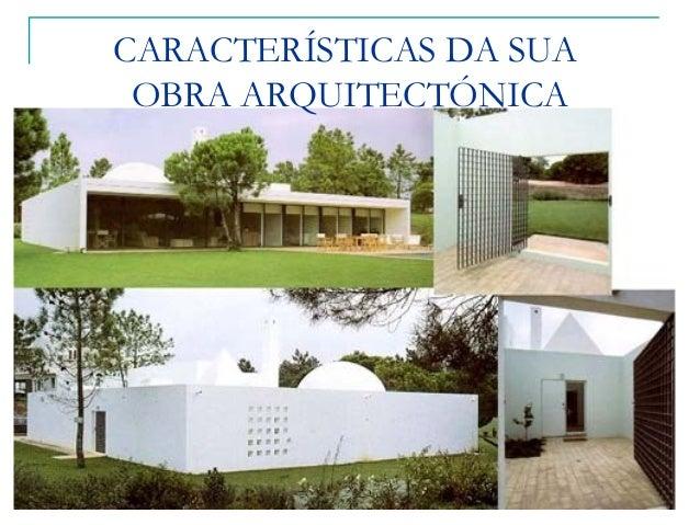 CARACTERÍSTICAS DA SUA OBRA ARQUITECTÓNICA Racionalismo compositivo Simplicidade estrutural Linguagem modernista e minimal...