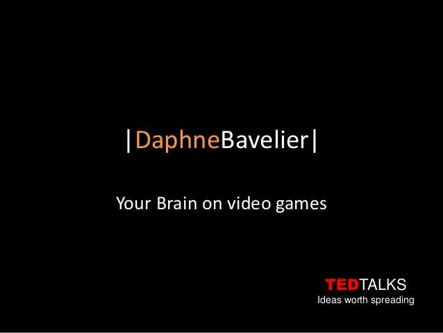  DaphneBavelier Your Brain on video games                        TEDTALKS                       Ideas worth spreading
