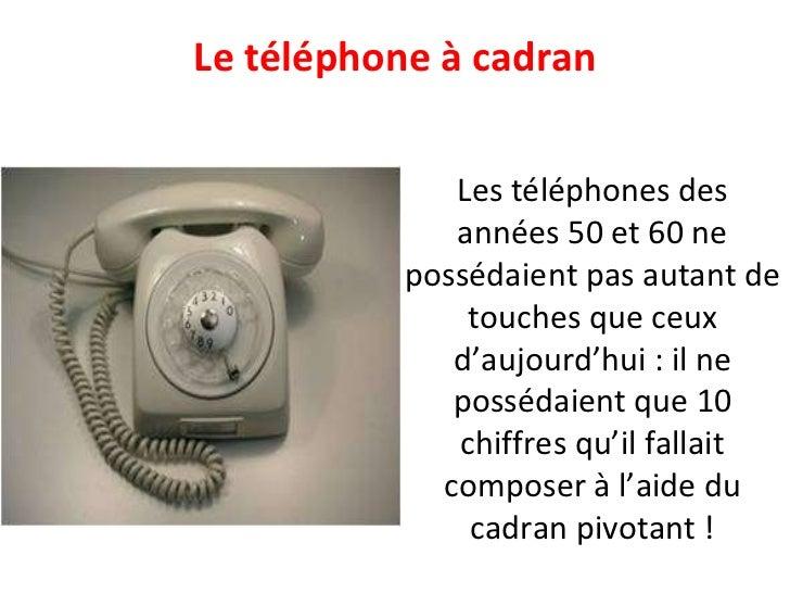Le téléphone à cadran Les téléphones des années 50 et 60 ne possédaient pas autant de touches que ceux d'aujourd'hui : il ...
