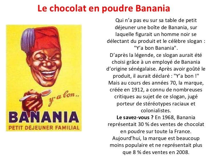 Le chocolat en poudre Banania Qui n'a pas eu sur sa table de petit déjeuner une boîte de Banania, sur laquelle figurait un...