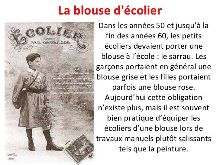 Dans les années 50 et jusqu'à la fin des années 60, les petits écoliers devaient porter une blouse à l'école : le sarrau. ...