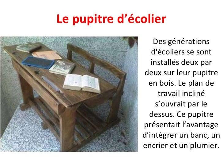 Le pupitre d'écolier Des générations d'écoliers se sont installés deux par deux sur leur pupitre en bois. Le plan de trava...