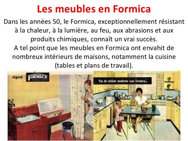 Dans les années 50, le Formica, exceptionnellement résistant à la chaleur, à la lumière, au feu, aux abrasions et aux prod...