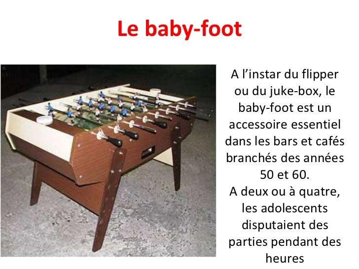 A l'instar du flipper ou du juke-box, le baby-foot est un accessoire essentiel dans les bars et cafés branchés des années ...