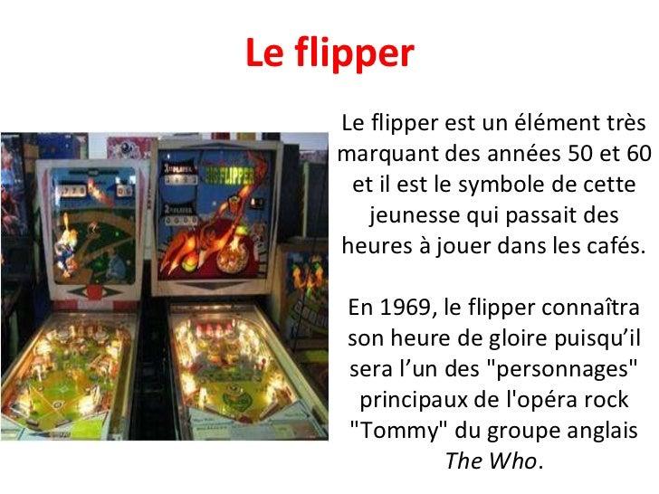 Le flipper est un élément très marquant des années 50 et 60 et il est le symbole de cette jeunesse qui passait des heures ...