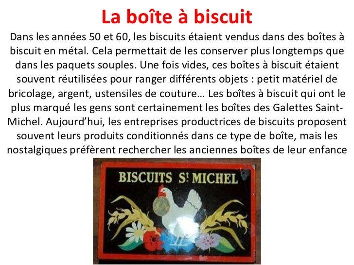 Dans les années 50 et 60, les biscuits étaient vendus dans des boîtes à biscuit en métal. Cela permettait de les conserver...