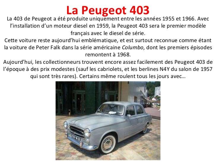 La 403 de Peugeot a été produite uniquement entre les années 1955 et 1966. Avec l'installation d'un moteur diesel en 1959,...