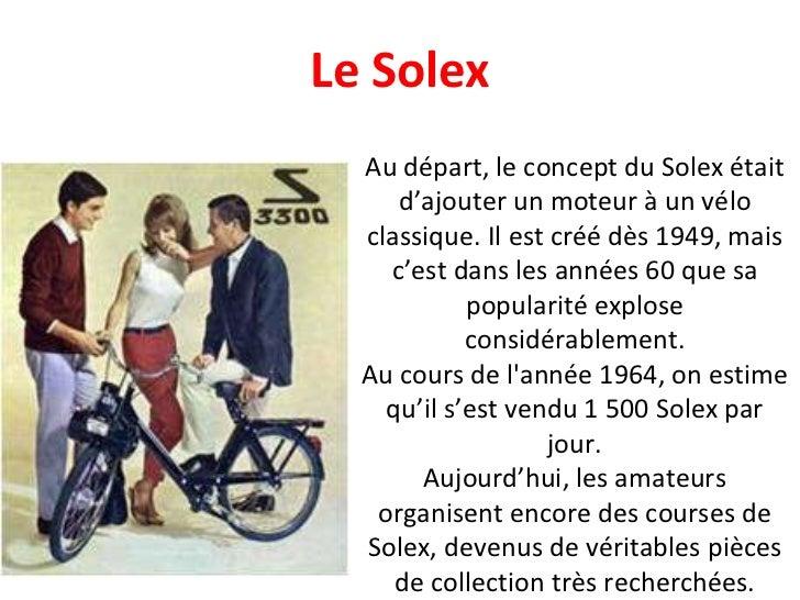 Au départ, le concept du Solex était d'ajouter un moteur à un vélo classique. Il est créé dès 1949, mais c'est dans les an...