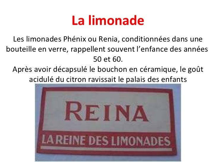 Les limonades Phénix ou Renia, conditionnées dans une bouteille en verre, rappellent souvent l'enfance des années  50 et 6...