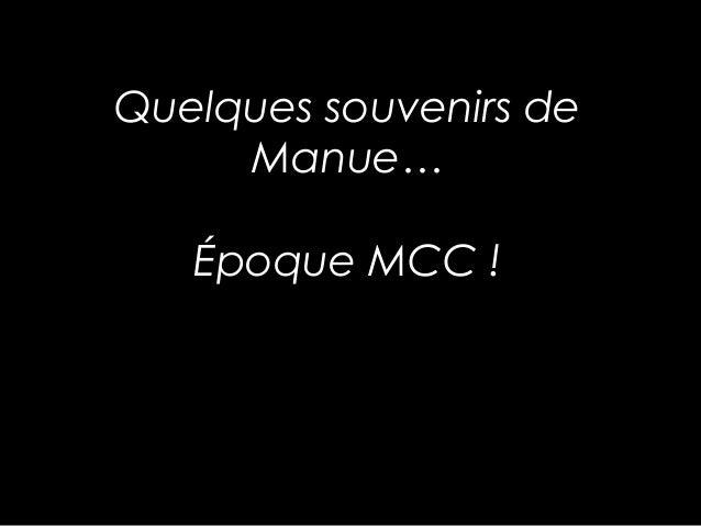 Quelques souvenirs de Manue… Époque MCC !