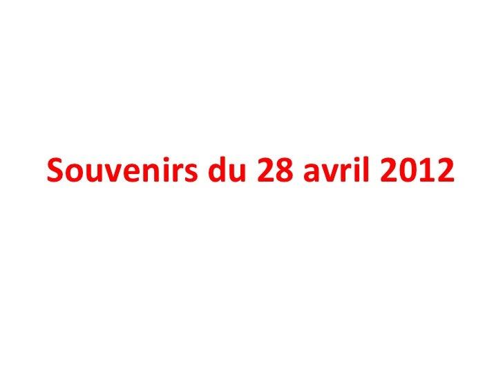 Souvenirs du 28 avril 2012