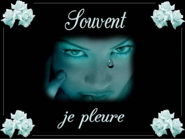 Souvent….on pleure…. Rien n'est plus touchant… que la vue d'une larme qui descend… pour se poser sur la joue… C'est la sen...