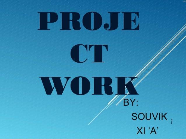 PROJE CTWORKBY:     SOUVIK 1      XI 'A'