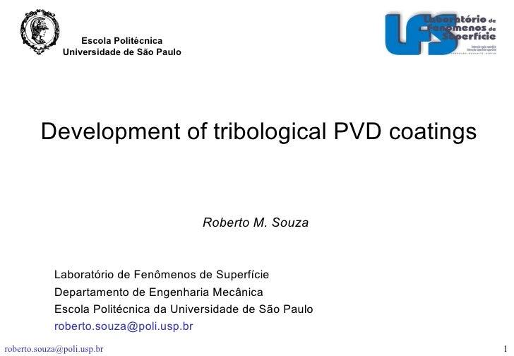 Development of tribological PVD coatings Roberto M. Souza  . Laboratório de Fenômenos de Superfície Departamento de Engenh...