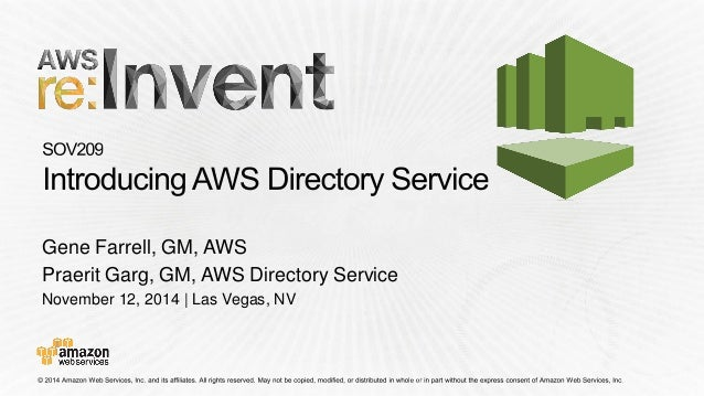 November 12, 2014   Las Vegas, NV Gene Farrell, GM, AWS Praerit Garg, GM, AWS Directory Service